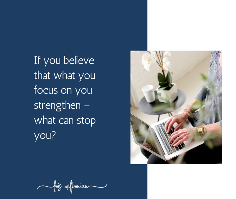 What You Focus On You Strengthen