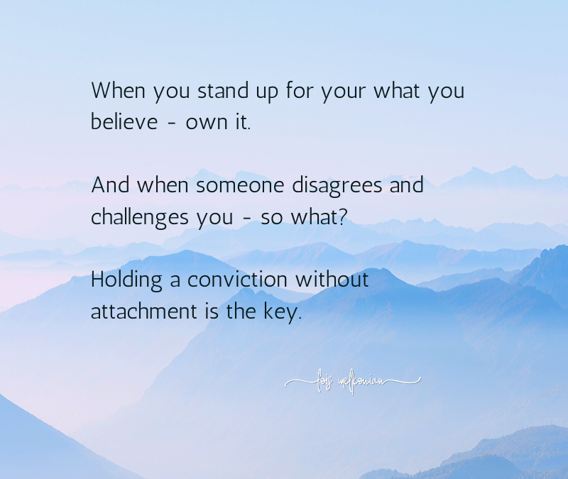Stand Up For Your Convictions – Without Attachment