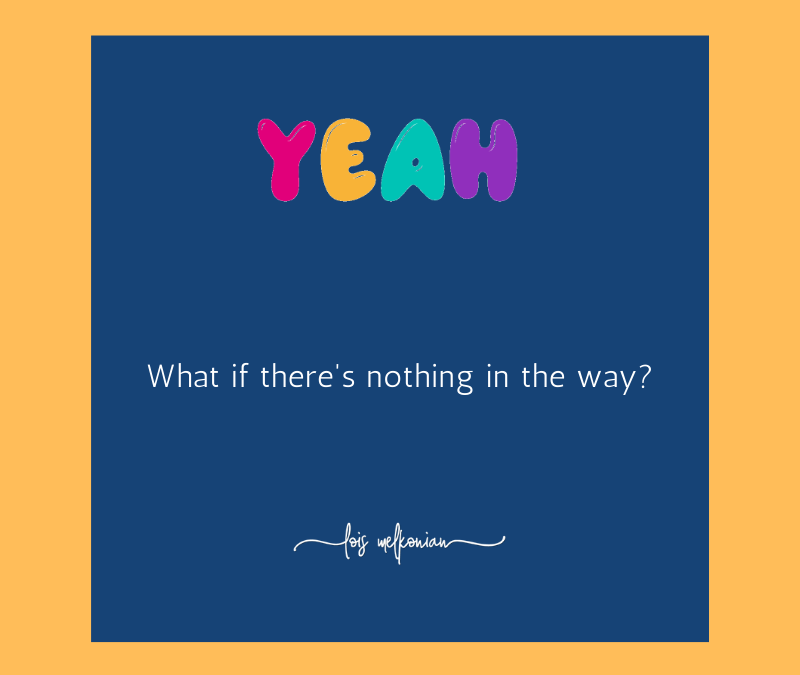 What if There's Nothing is in the Way?
